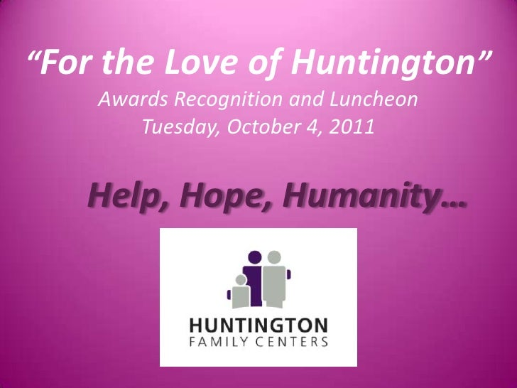 """""""For the Love of Huntington""""<br />Awards Recognition and Luncheon<br />Tuesday, October 4, 2011<br />Help, Hope, Humanity…..."""