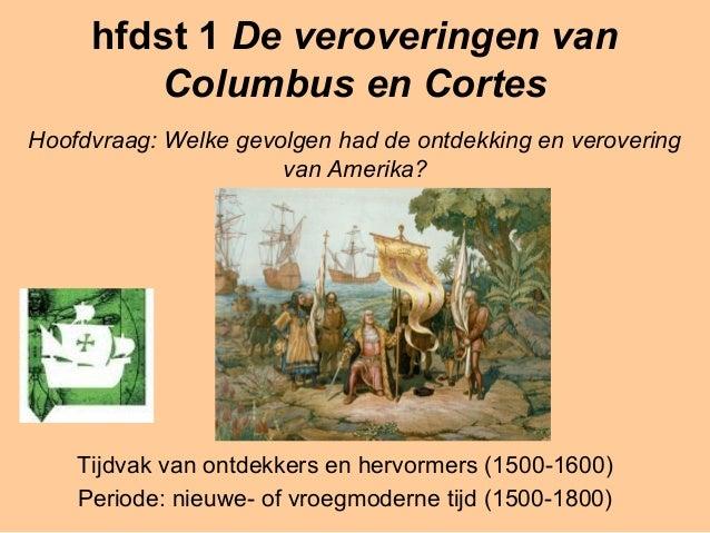 hfdst 1 De veroveringen van        Columbus en CortesHoofdvraag: Welke gevolgen had de ontdekking en verovering           ...