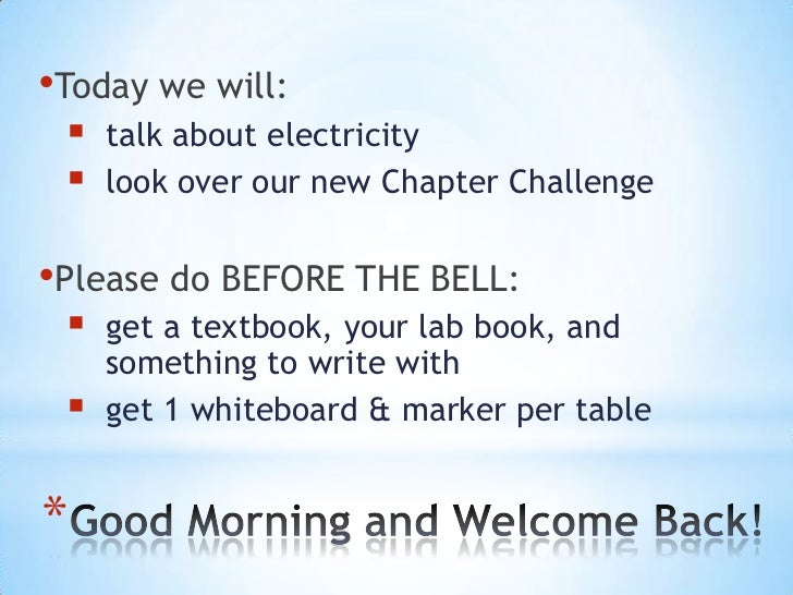 •Today we will:    talk about electricity    look over our new Chapter Challenge•Please do BEFORE THE BELL:    get a te...