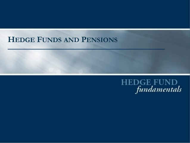 HEDGE FUNDS AND PENSIONS