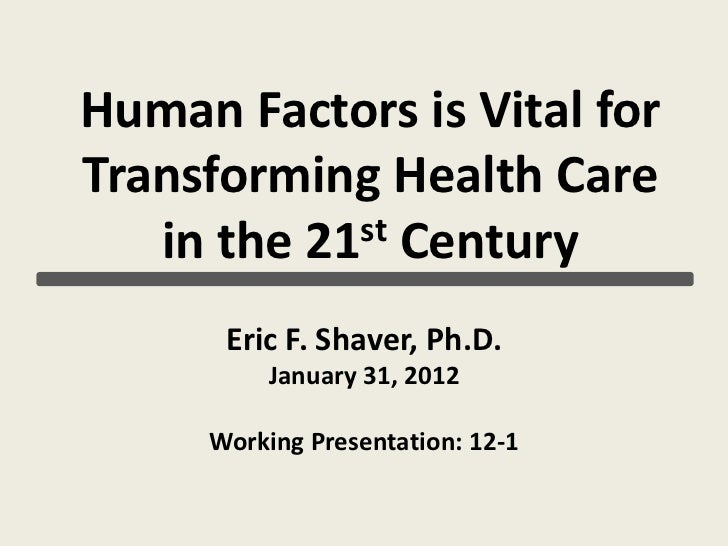 Human Factors is Vital for Transforming Health Care in the 21st Century