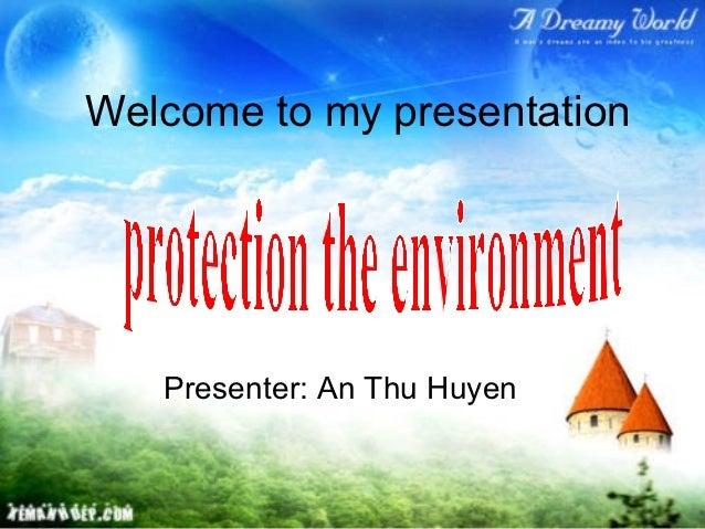 Welcome to my presentation   Presenter: An Thu Huyen