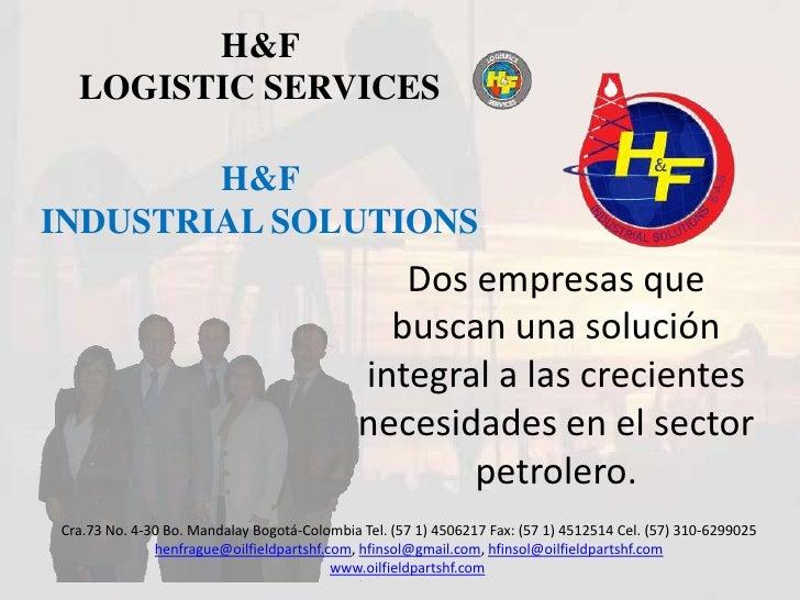 H&F <br />LOGISTIC SERVICES<br />H&F <br />INDUSTRIAL SOLUTIONS<br />Dos empresas que buscan una solución integral a las c...