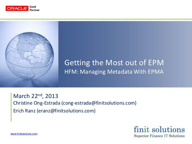 Getting the Most out of EPM                         HFM: Managing Metadata With EPMA  March 22nd, 2013  Christine Ong-Estr...