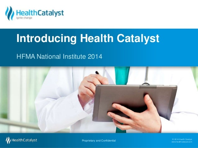 © 2014 Health Catalyst www.healthcatalyst.com Proprietary and Confidential © 2014 Health Catalyst www.healthcatalyst.comPr...