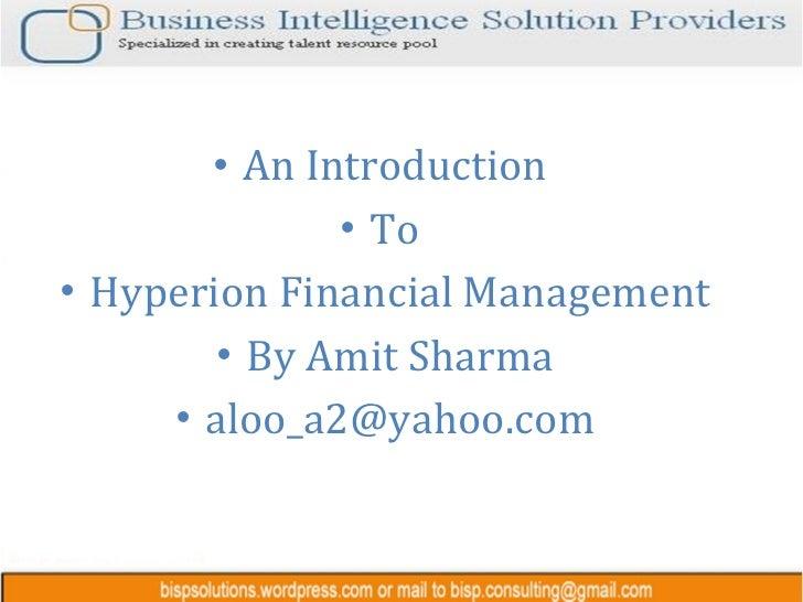 <ul><li>An Introduction  </li></ul><ul><li>To  </li></ul><ul><li>Hyperion Financial Management </li></ul><ul><li>By Amit S...