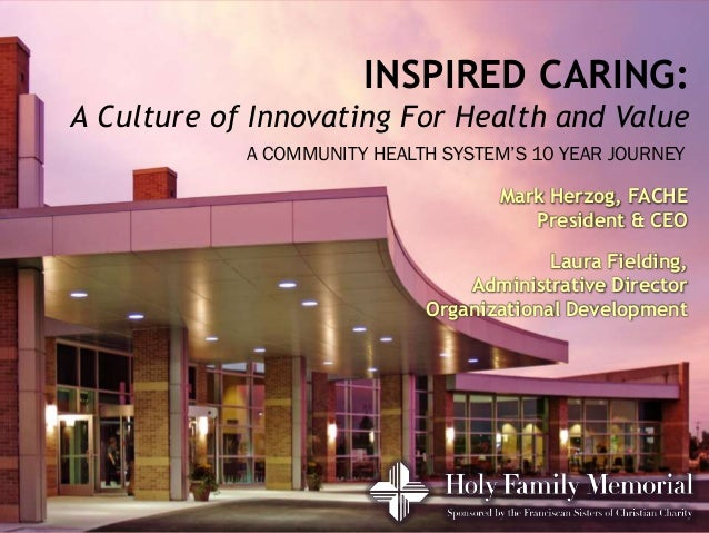 INSPIRED CARING:A Culture of Innovating For Health and Value            A COMMUNITY HEALTH SYSTEM'S 10 YEAR JOURNEY       ...