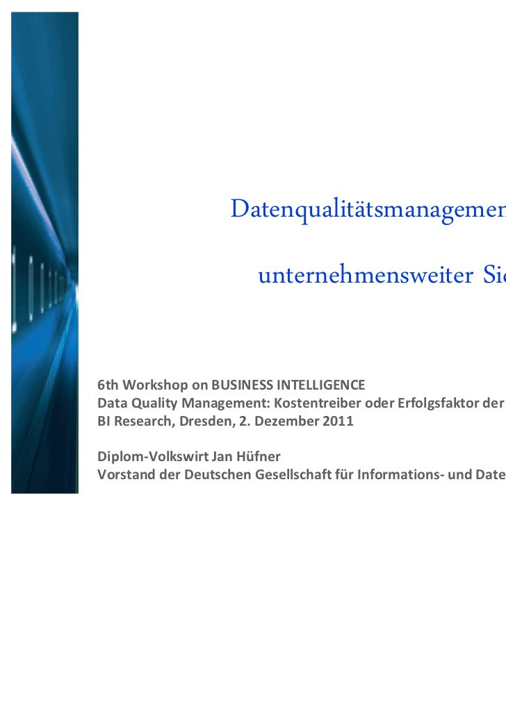 Datenqualitätsmanagement aus                        unternehmensweiter Sicht6th Workshop on BUSINESS INTELLIGENCEData Qual...