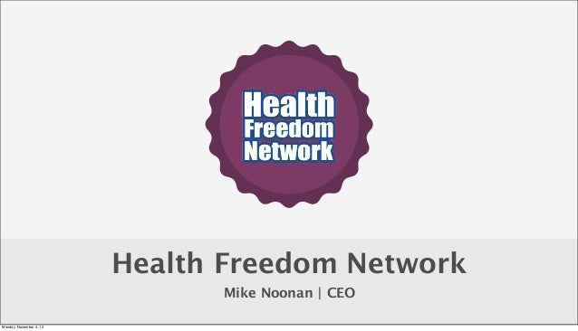 Health Freedom Network Mike Noonan | CEO Monday, November 4, 13