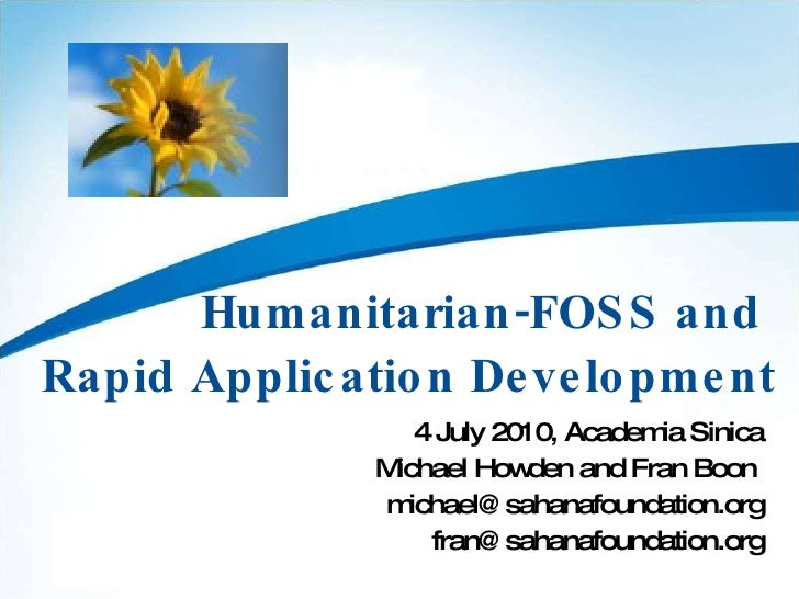 Humanitarian-FOSS and  Rapid Application Development 4 July 2010, Academia Sinica Michael Howden and Fran Boon  [email_add...