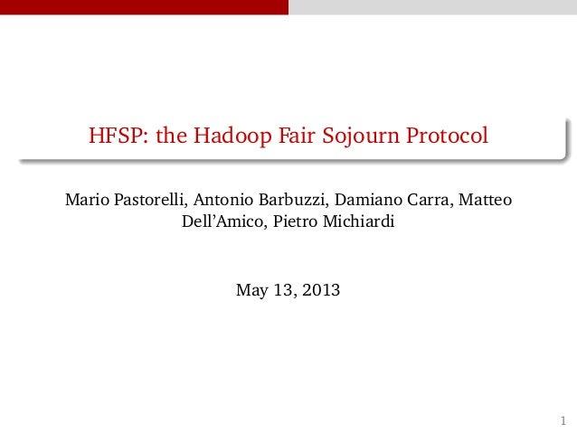 HFSP: the Hadoop Fair Sojourn ProtocolMario Pastorelli, Antonio Barbuzzi, Damiano Carra, MatteoDell'Amico, Pietro Michiard...