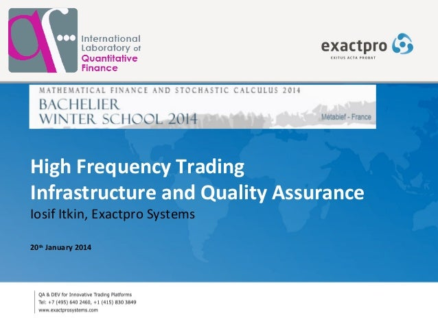 High Frequency Trading Infrastructure and Quality Assurance Iosif Itkin, Exactpro Systems 20th January 2014