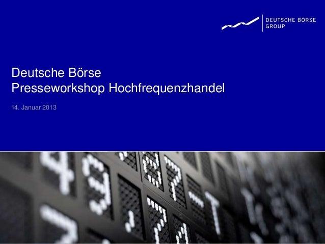 Deutsche BörsePresseworkshop Hochfrequenzhandel14. Januar 2013