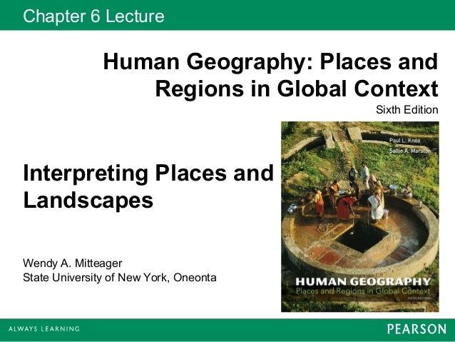 Chapter 6 Lecture               Human Geography: Places and                  Regions in Global Context                    ...
