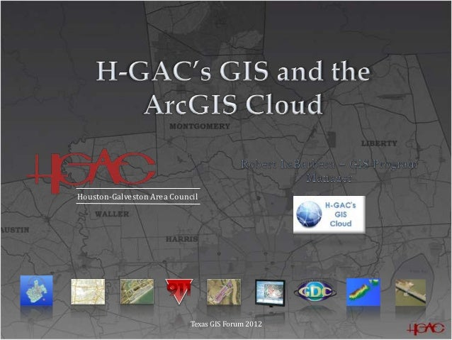 H Gac And The Arc Gis Cloud Texas Gis Forum 2012