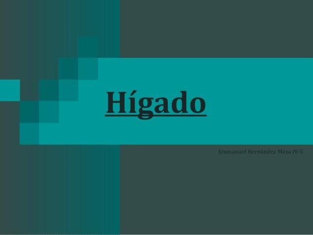 HígadoEmmanuel Hernández Meza IV-5