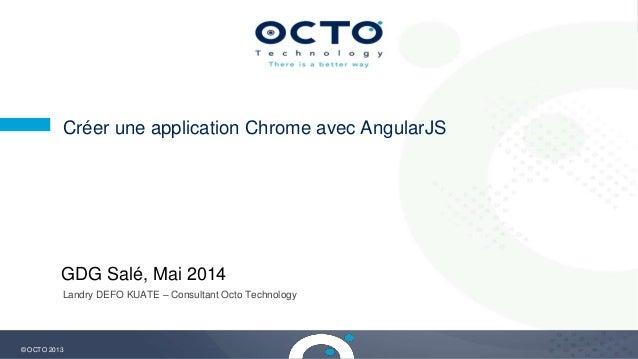 1 © OCTO 2013 Créer une application Chrome avec AngularJS Landry DEFO KUATE – Consultant Octo Technology GDG Salé, Mai 2014