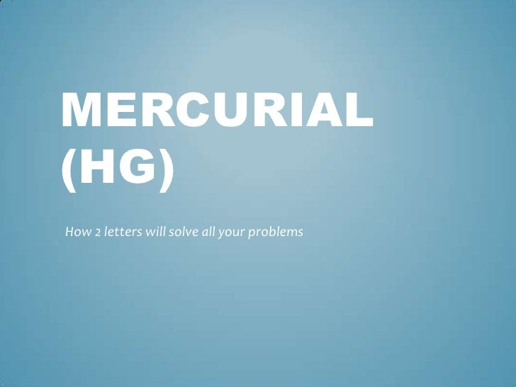 Mercurial(hg)<br />How 2 letters will solve all your problems<br />