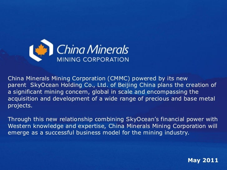 China Minerals Mining Corporation (CMMC) powered by its newparent SkyOcean Holding Co., Ltd. of Beijing China plans the cr...