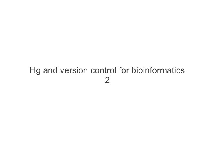 Hg and version control for bioinformatics                  2