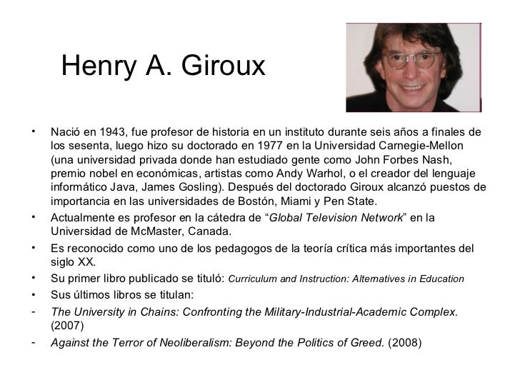 henry a giroux About henry a giroux: american cultural critic one of the founding theorists of critical pedagogy in the united states, he is best known for his pionee.