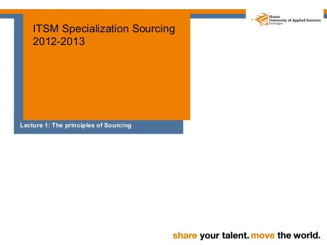 ITSM Specialization Sourcing    2012-2013Lecture 1: The principles of Sourcing