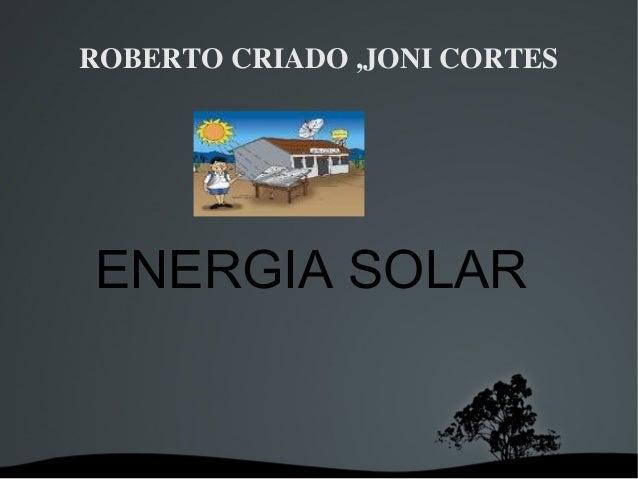 ROBERTOCRIADO,JONICORTESENERGIA SOLAR