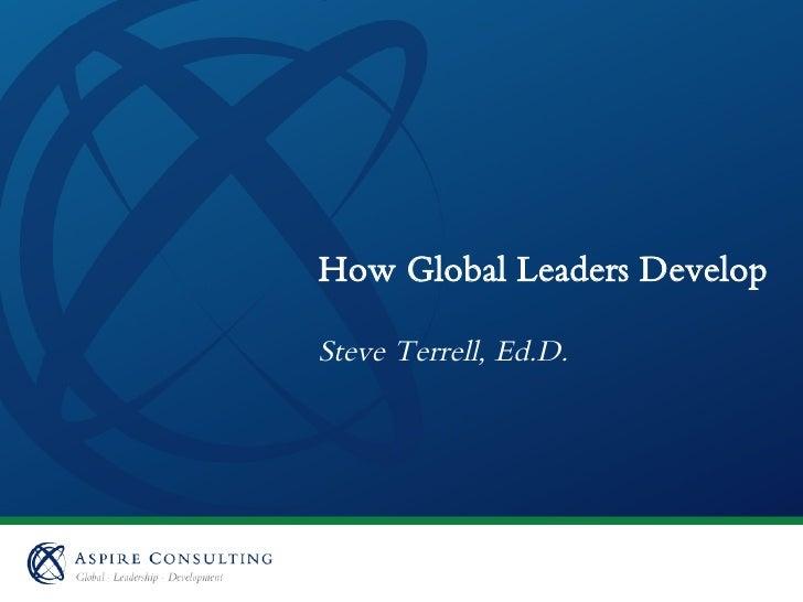 How Global Leaders DevelopSteve Terrell, Ed.D.