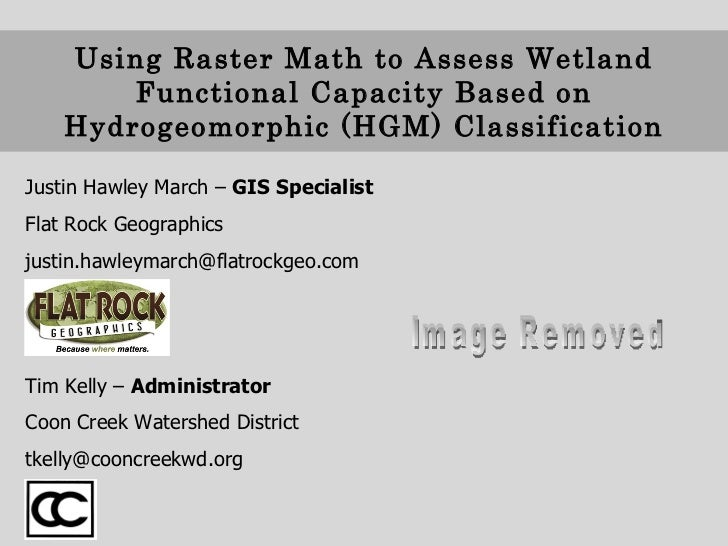 Using Raster Math to Assess Wetland Functional Capacity Based on Hydrogeomorphic (HGM) Classification Justin Hawley March ...