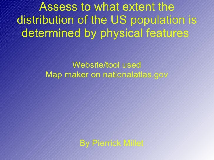 Assess to what extent the distribution of the US population is determined by physical features  Website/tool used Map make...
