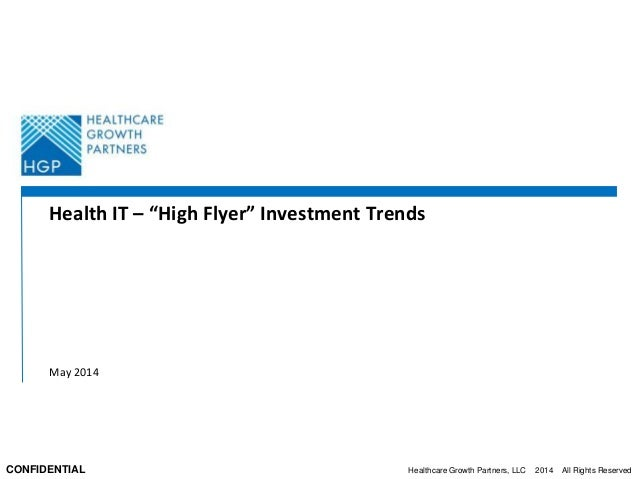 "Healthcare Growth Partners, LLC 2014 All Rights ReservedCONFIDENTIAL Health IT – ""High Flyer"" Investment Trends May 2014"
