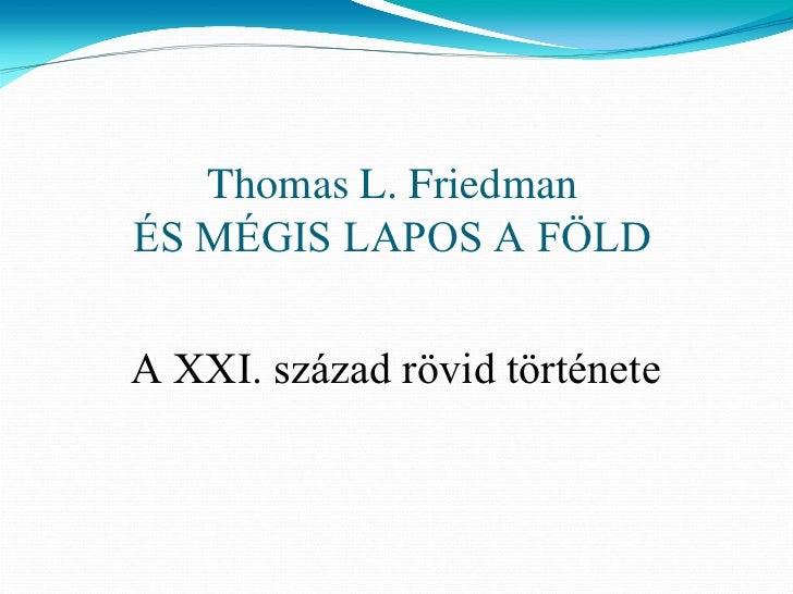 Thomas L. Friedman ÉS MÉGIS LAPOS A FÖLD  A XXI. század rövid története