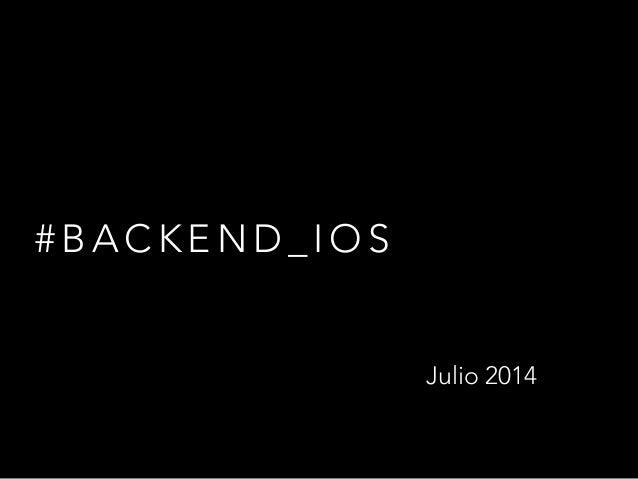 # B A C K E N D _ I O S Julio 2014