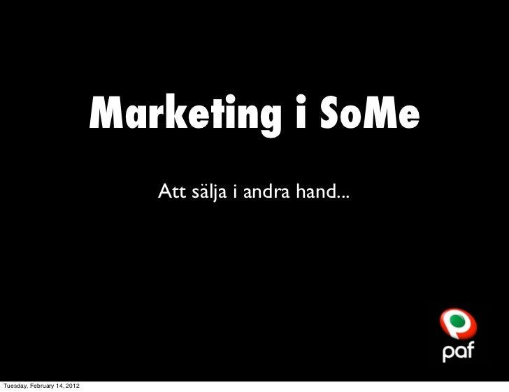 Marketing i SoMe                                Att sälja i andra hand...Tuesday, February 14, 2012