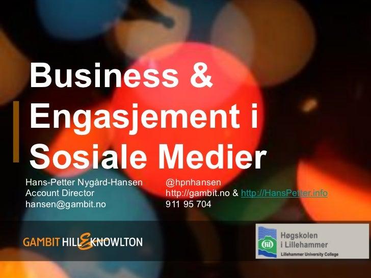 Business &Engasjement iSosiale MedierHans-Petter Nygård-Hansen   @hpnhansenAccount Director            http://gambit.no & ...
