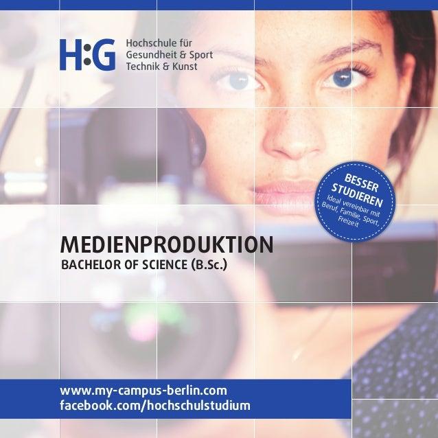 MEDIENPRODUKTION BACHELOR OF SCIENCE (B.Sc.) BESSERSTUDIEREN Ideal vereinbar mit Beruf, Familie, Sport, Freizeit www.my-ca...
