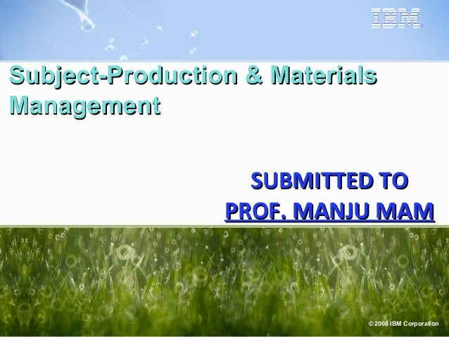 Subject-Production & MaterialsManagement                   SUBMITTED TO                 PROF. MANJU MAM                   ...