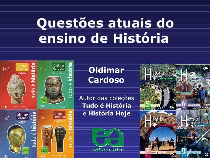 Questões atuais do ensino de História   Autor das coleções Tudo é História e  História Hoje Oldimar Cardoso