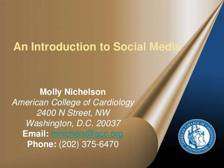 An Introduction to Social Media<br />Molly NichelsonAmerican College of Cardiology2400 N Street, NWWashington, D.C. 20037E...