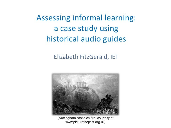 Assessing informal learning:    a case study using  historical audio guides    Elizabeth FitzGerald, IET     (Nottingham c...
