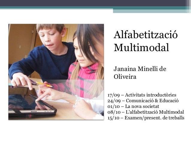 17/09 – Activitats introductòries 24/09 – Comunicació & Educació 01/10 – La nova societat 08/10 – L'alfabetització Multimo...