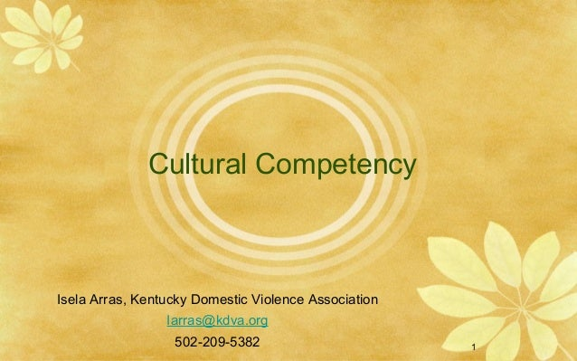 1Cultural CompetencyIsela Arras, Kentucky Domestic Violence AssociationIarras@kdva.org502-209-5382