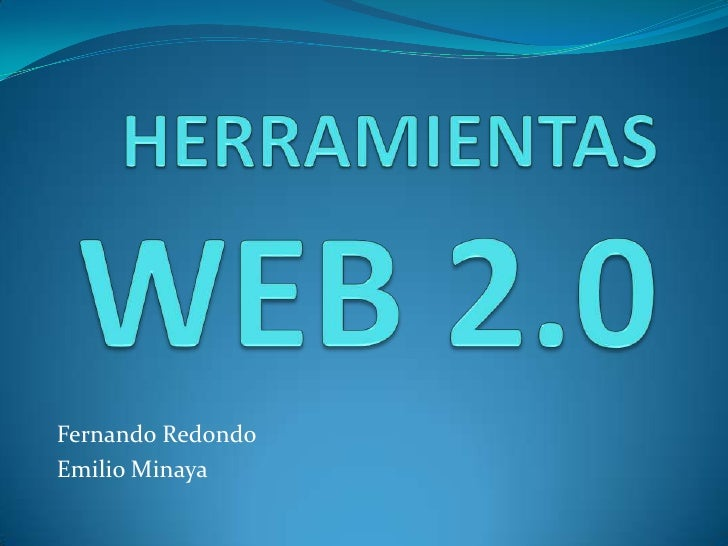 HERRAMIENTAS WEB 2.0<br />Fernando Redondo<br />Emilio Minaya<br />