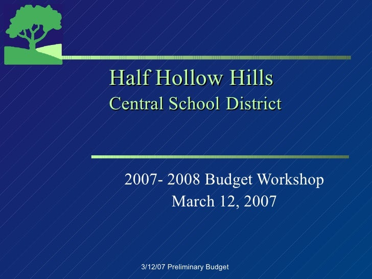 Half Hollow Hills Central School   District 2007- 2008 Budget Workshop March 12, 2007