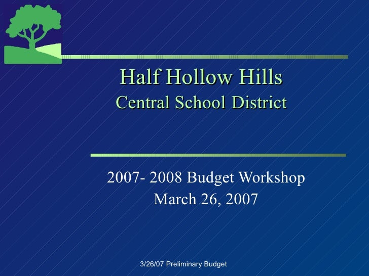 Half Hollow Hills Central School   District 2007- 2008 Budget Workshop March 26, 2007