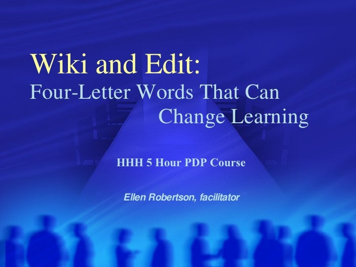 Wiki and Edit:   Four-Letter Words That Can    Change Learning HHH 5 Hour PDP Course Ellen Robertson, facilitator
