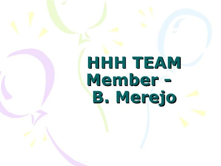 HHH TEAM Member -  B. Merejo