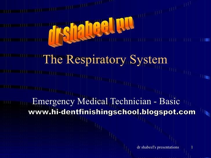The Respiratory System Emergency Medical Technician - Basic dr shabeel pn www.hi-dentfinishingschool.blogspot.com