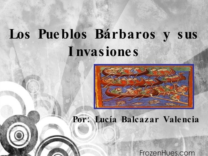 Los Pueblos Bárbaros y sus Invasiones Por: Lucía Balcazar Valencia