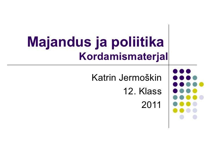 Majandus ja poliitika  Kordamismaterjal Katrin Jermoškin 12. Klass 2011